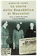 La storia della Repubblica di Mussolini. Salò: il tempo dell'odio e della violenza