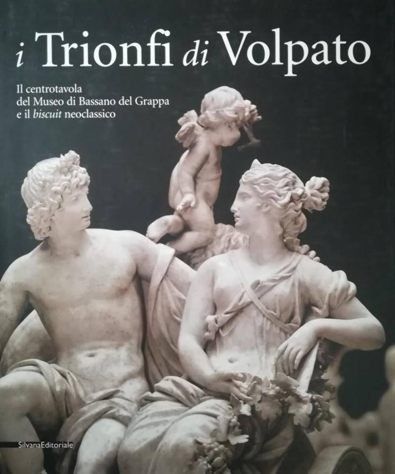 I trionfi di Volpato : il centrotavola del Museo di Bassano del Grappa e il biscuit neoclassico
