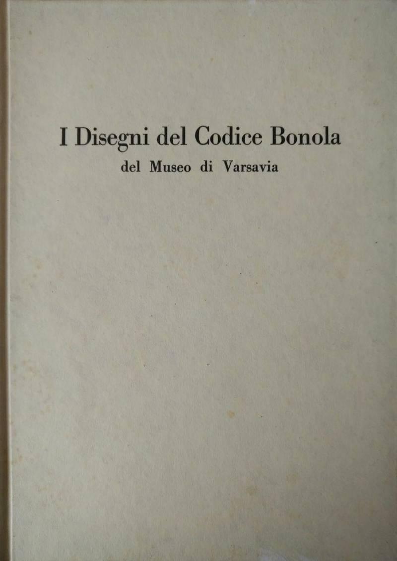 I DISEGNI DEL CODICE BONOLA DEL MUSEO DI VARSAVIA