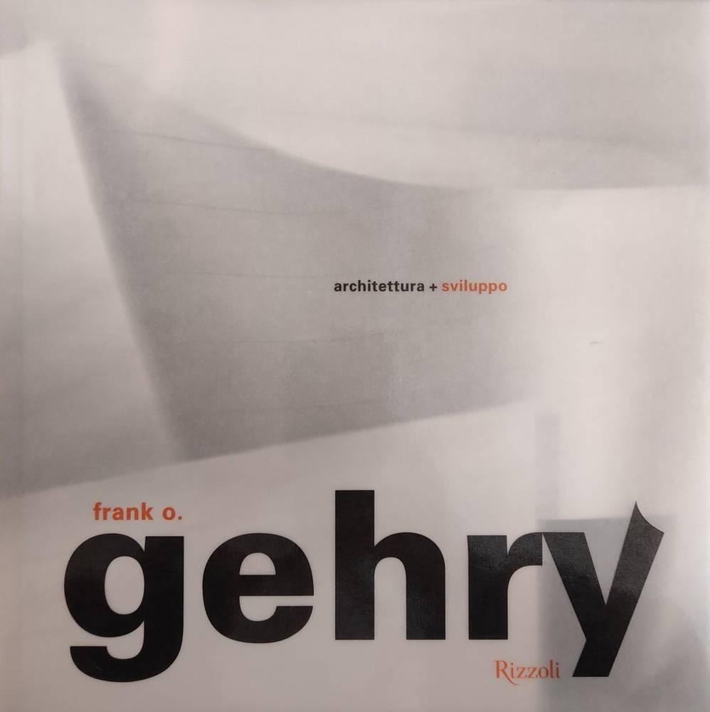 FRANK O. GEHRY. ARCHITETTURA + SVILUPPO