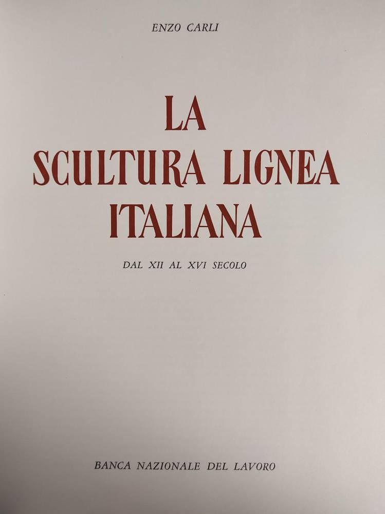 LA SCULTURA LIGNEA ITALIANA. DAL XII AL XVI SECOLO
