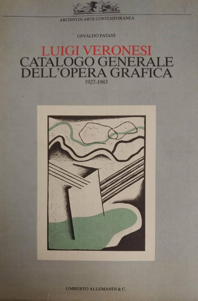 LUIGI VERONESI. CATALOGO GENERALE DELL'OPERA GRAFICA 1927-1983