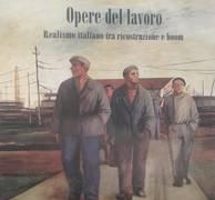 OPERE DEL LAVORO: REALISMO ITALIANO TRA RICOSTRUZIONE E BOOM