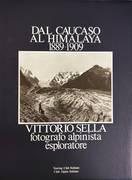 DAL CAUCASO AL HIMALAYA 1889 - 1909. VITTORIO SELLA, FOTOGRAFO ALPINISTA ESPLORATORE