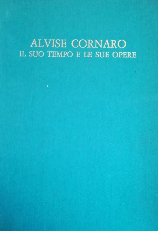 ALVISE CORNARO IL SUO TEMPO E LE SUE OPERE