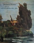 """I """"DEUTSCH-ROMER"""". IL MITO DELL'ITALIA NEGLI ARTISTI TEDESCHI 1850 - 1900"""