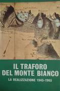 IL TRAFORO DEL MONTE BIANCO. LA REALIZZAZIONE 1945 - 1965
