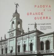 PADOVA E LA GRANDE GUERRA. UN PERCORSO SUI LUOGHI STORICI