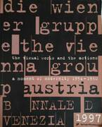 DIE WIENER GRUPPE. THE VIENNA GROUP. A MOMENT OF MODERNITY 1954 - 1960, THE VISUAL WORKS AND THE ACTIONS