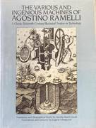 THE VARIOUS AND INGENIOUS MACHINES OF AGOSTINO RAMELLI. A CLASSICAL SIXTEENTH-CENTURY ILLUSTRATED TREATISE ON TECHNOLOGY
