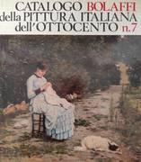 CATALOGO BOLAFFI DELLA PITTURA ITALIANA DELL'OTTOCENTO N 7