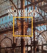 ARCHEOLOGIA INDUSTRIALE MOUMENTI DEL LAVORO FRA XVIII E XX SECOLO