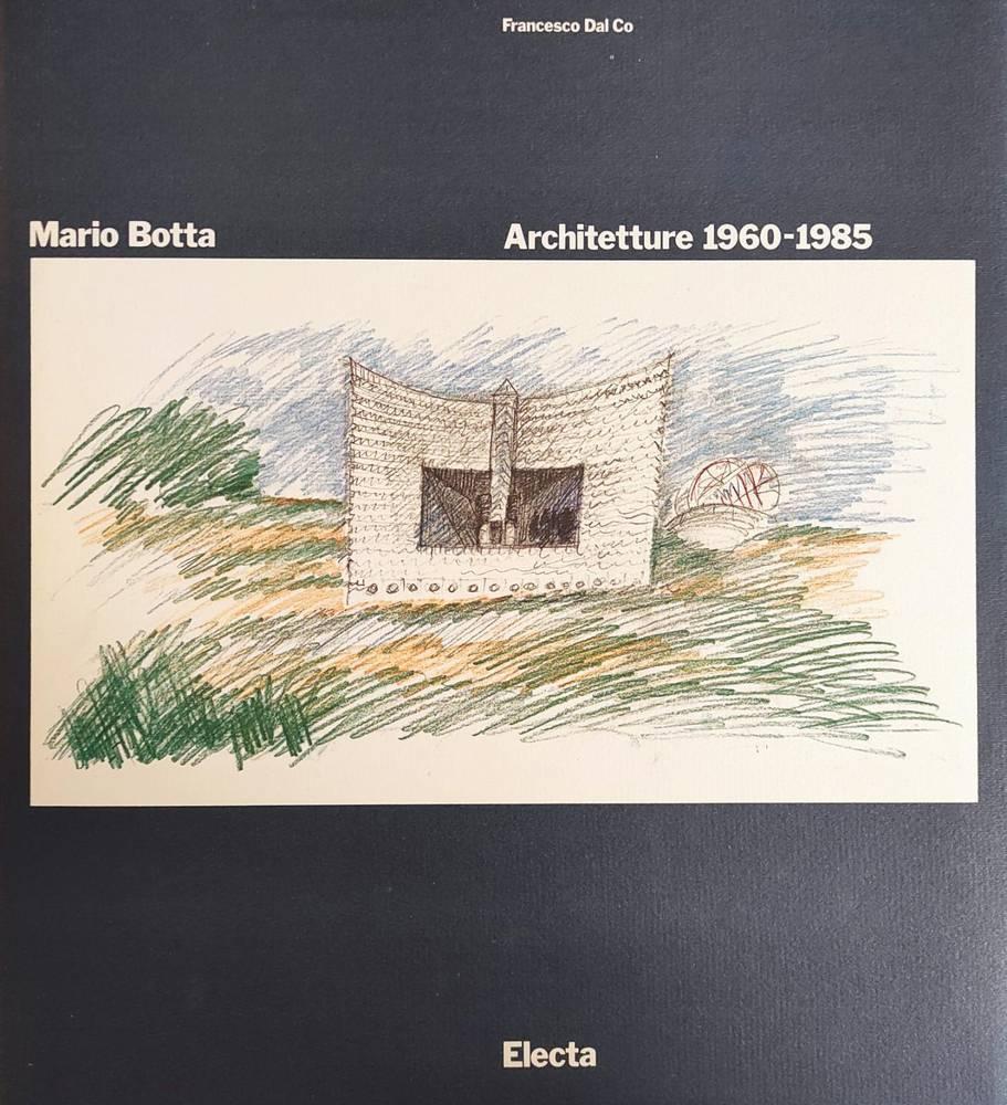 MARIO BOTTA. ARCHITETTURE 1960 - 1985