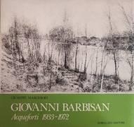 GIOVANNI BARBISAN. ACQUEFORTI 1933 - 1972