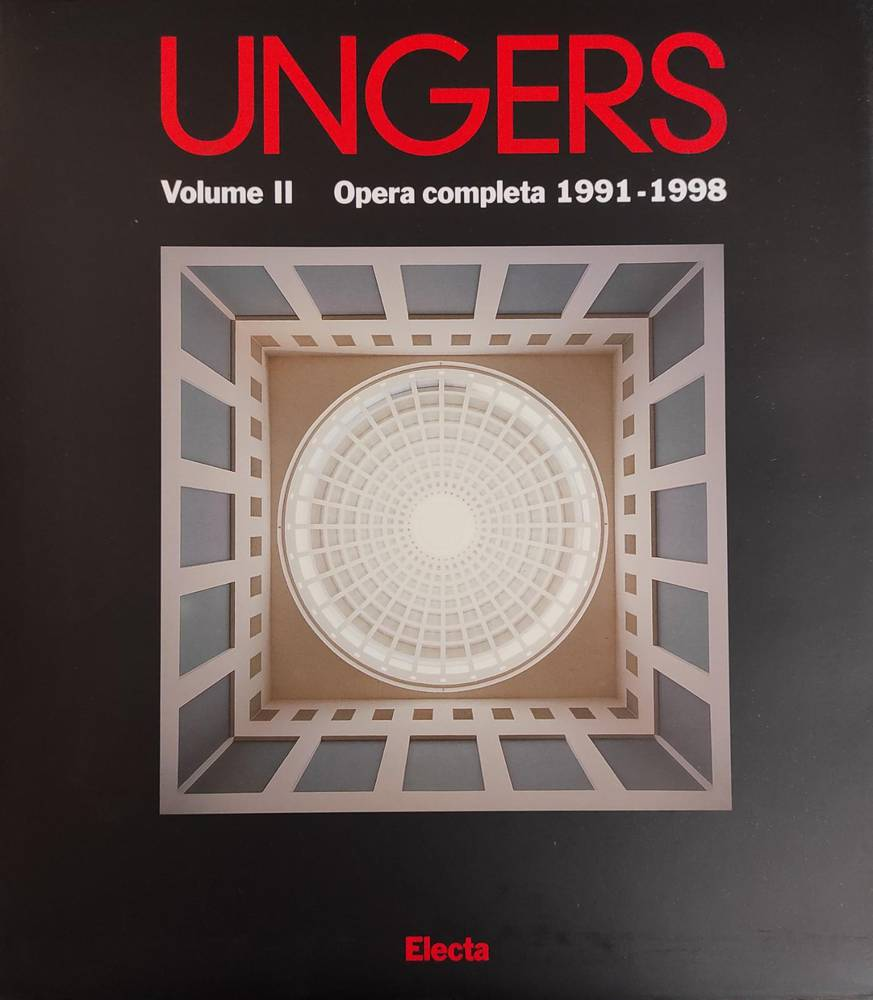 OSWALD MATHIAS UNGERS. OPERA COMPPLETA 1991 - 1998. VOLUME II
