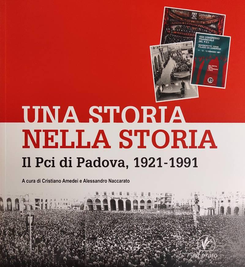 UNA STORIA NELLA STORIA. IL PCI DI PADOVA, 1921 - 1991