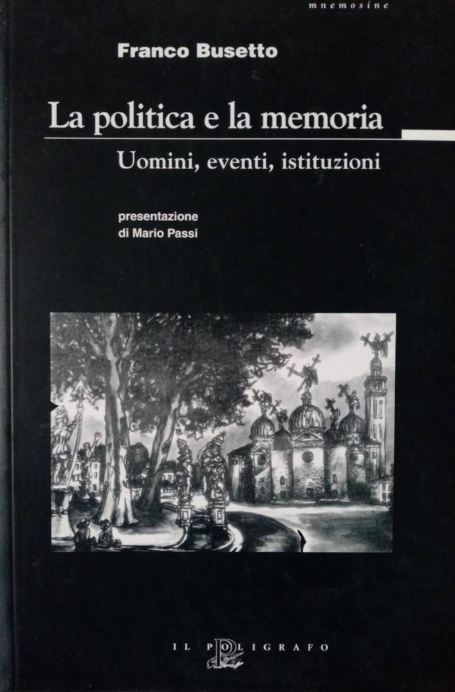 La politica e la memoria : uomini, eventi, istituzioni
