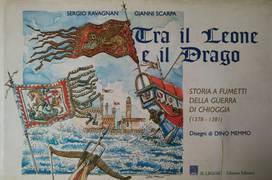 TRA IL LEONE E IL DRAGO. STORIA A FUMETTI DELLA GUERRA DI CHIOGGIA (1378 - 1381)