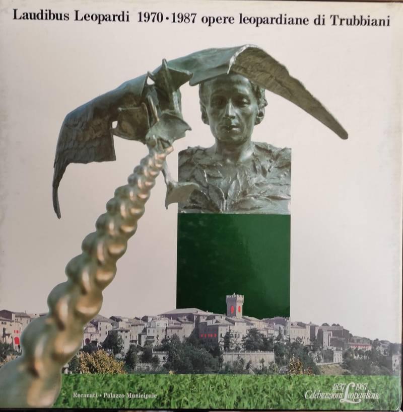 LEUDIBUS LEOPARDI 1970 - 1987. OPERE LEOPARDIANI DI TRUBBIANI