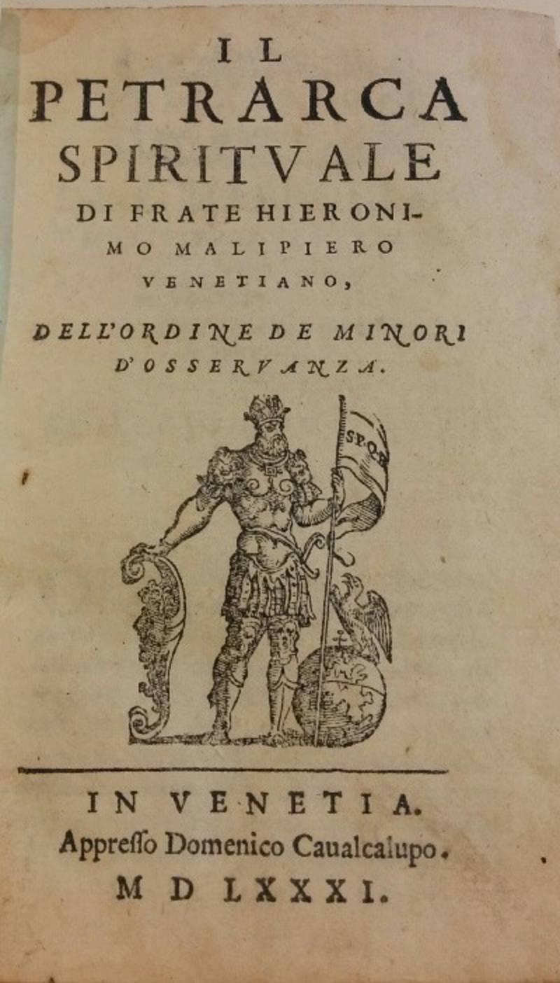 IL PETRARCA SPIRITUALE DI FRATE HIERONIMO MALIPIERO VENETIANO, DELL'ORDINE DE MINORI D'OSSERVANZA.
