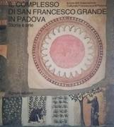 IL COMPLESSO DI SAN FRANCESCO GRANDE IN PADOVA, STORIA E ARTE