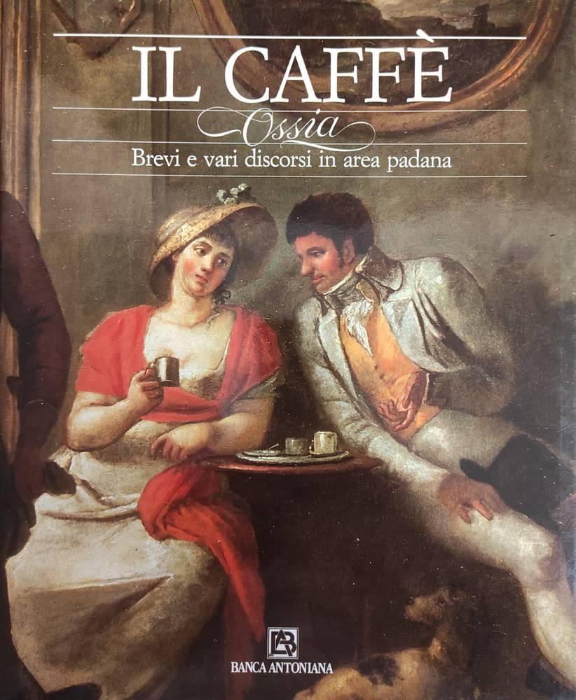 IL CAFFE' OSSIA BREVI E VARI DISCORSI IN AREA PADANA