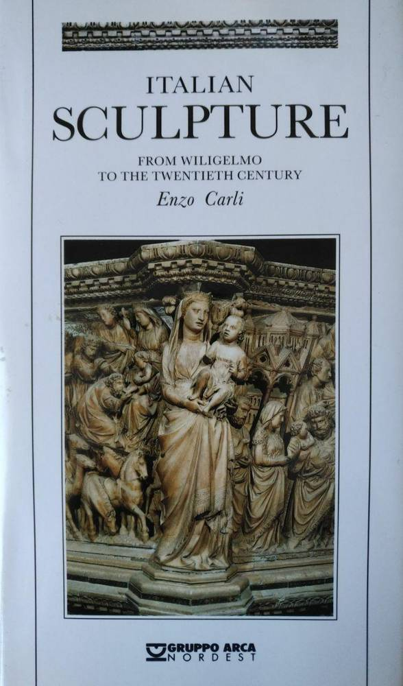 ITALIAN SCULPTURE. FROM WILIGELMO TO THE TWENTIETH CENTURY