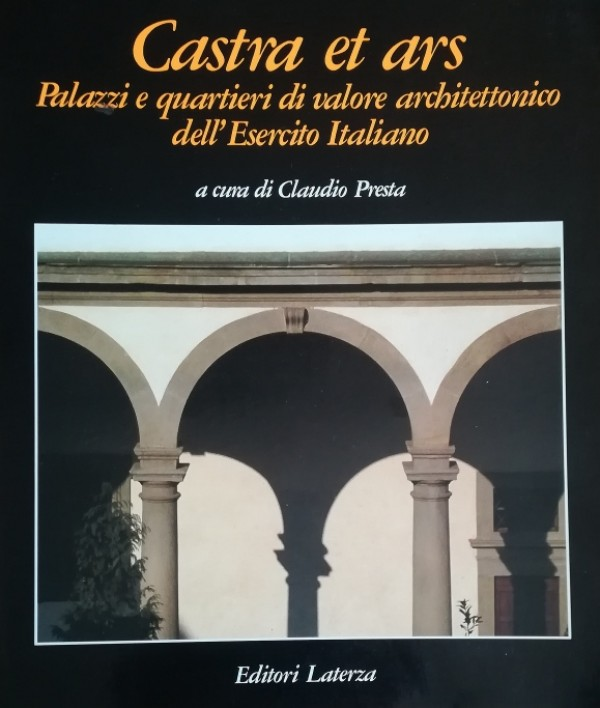 CASTRA ET ARS PALAZZI E QUARTIERI DI VALORE ARCHITETTONICO DELL'ESERCITO ITALIANO