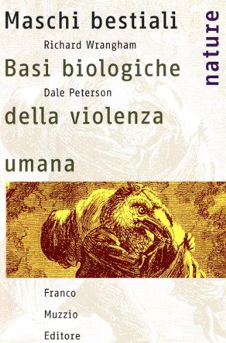 Maschi bestiali. Basi biologiche della violenza umana