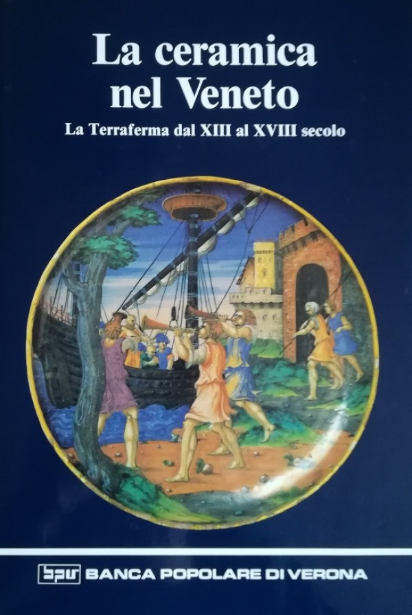 LA CERAMICA NEL VENETO. LA TERRAFERMA DAL XIII AL XVIII